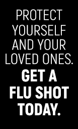 Protect yourself and your loved ones. Get a flu shot today.